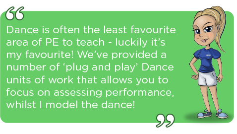 Dance is often the least favourite area of PE to teach - luckily it's my favourite! We've provided a number of 'plug and play' Dance units of work that allows you to focus on assessing performance, whilst I model the dance!
